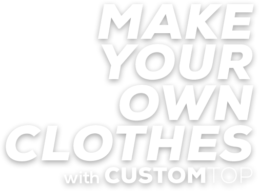 Make your own clothes with CUSTOMTOP